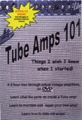 TUBE AMPS 101 or Things I Wish Someone Had Told Me When I Started DVD